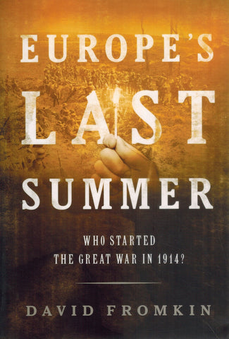 EUROPE'S LAST SUMMER Who Started the Great War in 1914?  by Fromkin, David