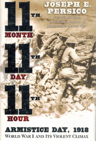 ELEVENTH MONTH, ELEVENTH DAY, ELEVENTH HOUR Armistice Day, 1918, World War  I and its Violent Climax  by Persico, Joseph