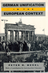 GERMAN UNIFICATION IN THE EUROPEAN CONTEXT  by Merkl, Peter H.