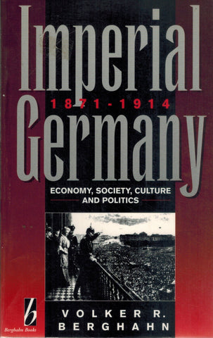 IMPERIAL GERMANY, 1871-1914 Economy, Society, Culture, & Politics  by Berghahn, Volker R