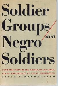 SOLDIER GROUPS AND NEGRO SOLDIERS  by Mandelbaum, David G.