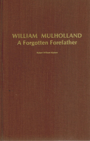 WILLIAM MULHOLLAND, A FORGOTTEN FOREFATHER  by Matson, Robert W.