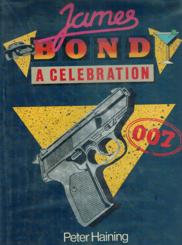 JAMES BOND A Celebration  by Haining, Peter