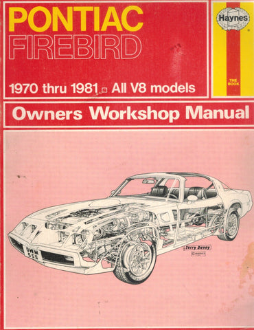 PONTIAC FIREBIRD 1970 THRU 1981 ALL V8 MODELS Automotive Repair Manual  by Haynes Publications Staff