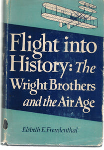 FLIGHT INTO HISTORY THE WRIGHT BROTHERS AND THE AIR AGE  by Freudenthal, Elsbeth E.