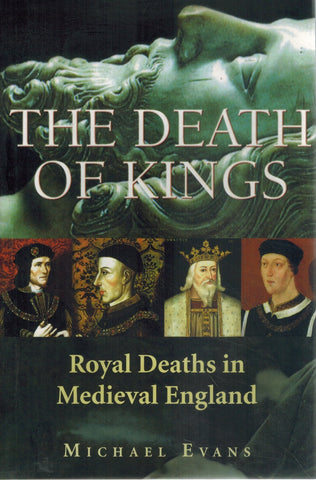 THE DEATH OF KINGS Royal Deaths in Medieval England  by Evans, Michael