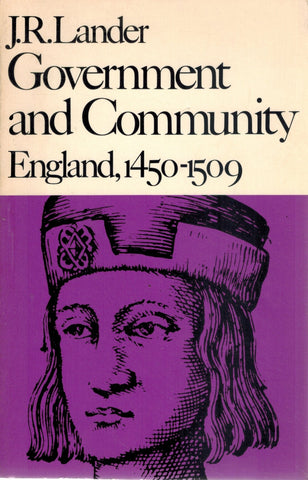 GOVERNMENT AND COMMUNITY England, 1450–1509  by Lander, J. R.