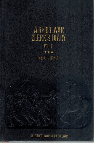 A REBEL WAR CLERK'S DIARY VOL II  by Jones, John B.