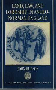 LAND, LAW, AND LORDSHIP IN ANGLO-NORMAN ENGLAND  by Hudson, John