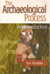 THE ARCHAEOLOGICAL PROCESS An Introduction  by Hodder, Ian