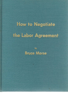 HOW TO NEGOTIATE THE LABOR AGREEMENT  by Morse, Bruce