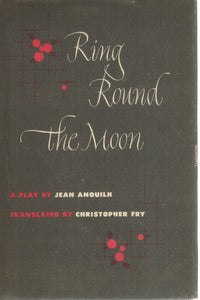 RING ROUND THE MOON. A CHARADE WITH MUSIC. TRANSLATED BY CHRISTOPHER FRY.  WITH A PREFACE BY PETER BROOK.  by Anouilh, Jean