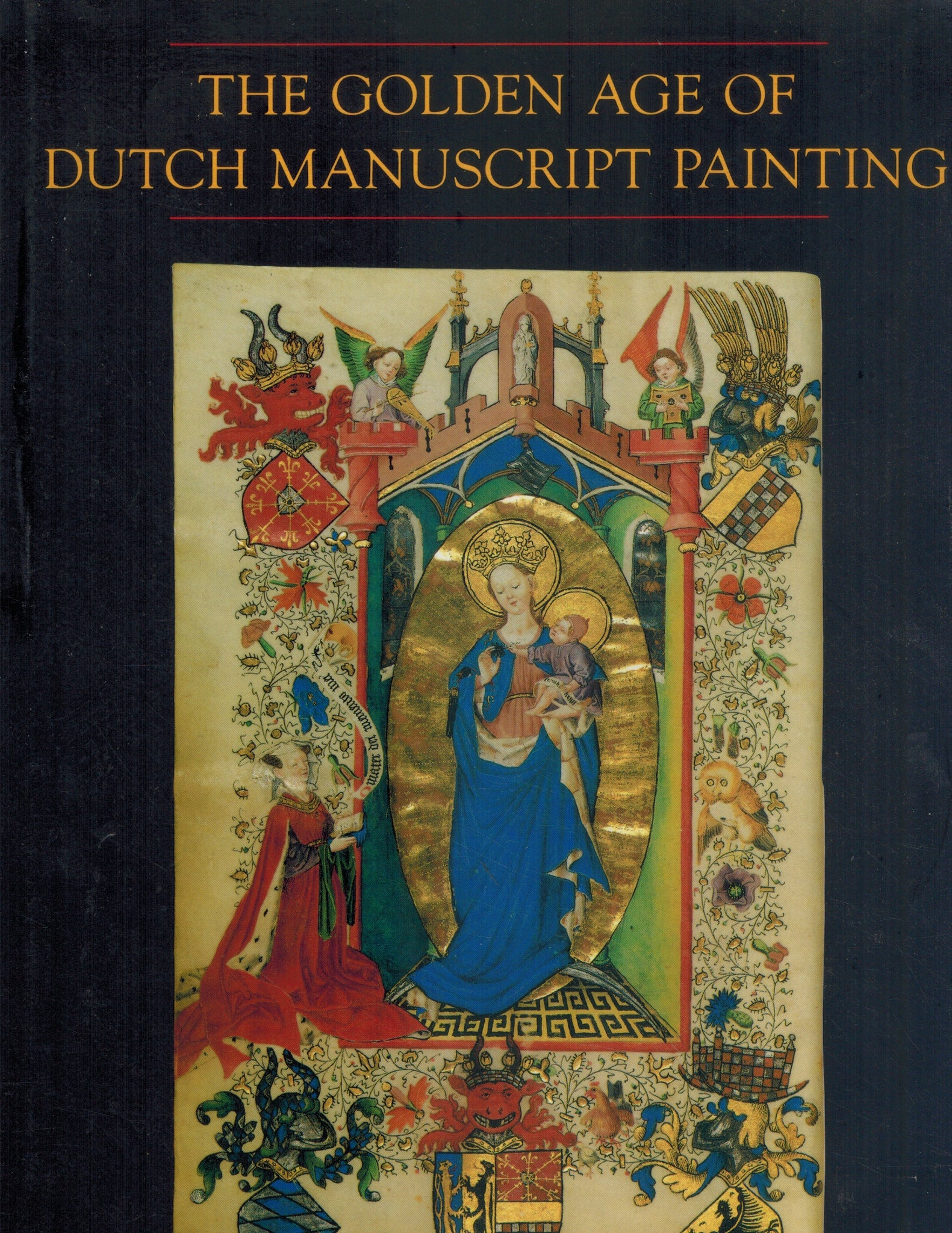 THE GOLDEN AGE OF DUTCH MANUSCRIPT PAINTING  by Marrow, James