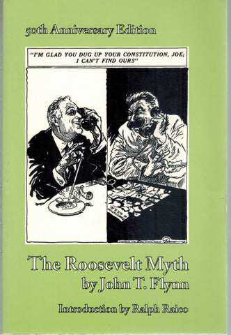 THE ROOSEVELT MYTH 50Th Anniversary Edition  by Flynn, John T.