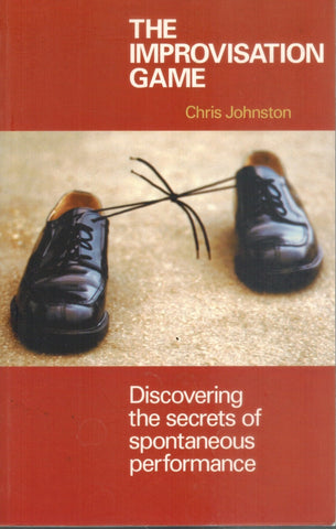 THE IMPROVISATION GAME Discovering the Secrets of Spontaneous Performance  by Johnston, Chris