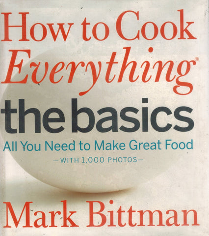HOW TO COOK EVERYTHING THE BASICS All You Need to Make Great Food--With  1,000 Photos  by Bittman, Mark