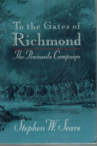 TO THE GATES OF RICHMOND The Peninsula Campaign  by Sears, Stephen W.