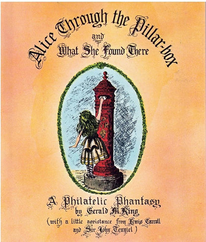 ALICE THROUGH THE PILLAR BOX A Philatelic Phantasy  by King, Gerald M. & Lewis Carroll