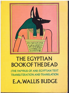 THE EGYPTIAN BOOK OF THE DEAD The Papyrus of Ani in the British Museum  by E. A. Wallis Budge