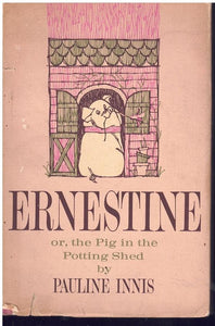ERNESTINE, OR, THE PIG IN THE POTTING SHED.  by Innis, Pauline