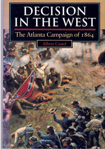 DECISION IN THE WEST The Atlanta Campaign of 1864 )  by Castel, Albert