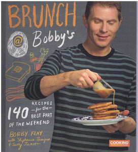 BRUNCH AT BOBBY'S 140 Recipes for the Best Part of the Weekend: a Cookbook
