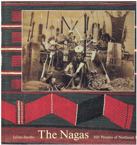 THE NAGAS Hill Peoples of Northeast India : Society, Culture and the  Colonial Encounter
