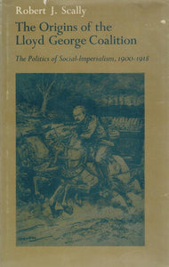 THE ORIGINS OF THE LLOYD GEORGE COALITION:  The Politics of  SOCIAL-IMPERIALISM, 1900-1918 - books-new