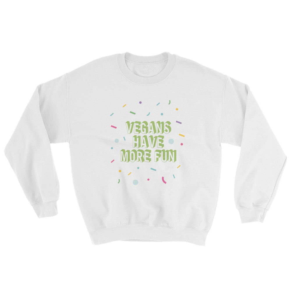 Vegans Have More Fun - Sweatshirt