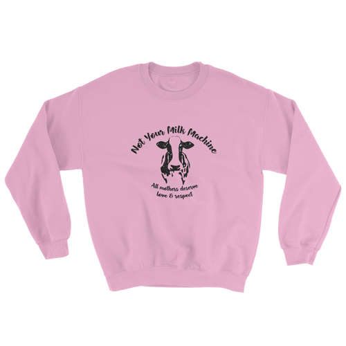 Not Your Milk Machine - Sweatshirt