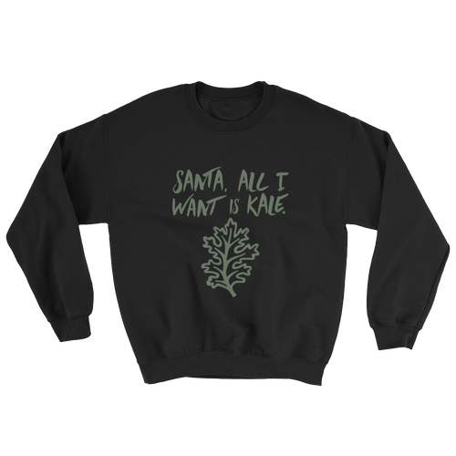 Santa, all I want is kale - Sweatshirt