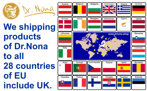 We shipping Dr.Nona products to all 28 countries of European Union and UK, Austria, Belgium, Bulgaria, Croatia, Cyprus, Czech Republic, Denmark, Estonia, Finland, France, Germany, Greece, Hungary, Ireland, Italy, Latvia, Lithuania, Luxembourg, Malta...