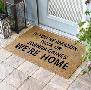 Funny Doormats | If You're Amazon Pizza Or Joanna Gaines We're Home | Doormats Direct