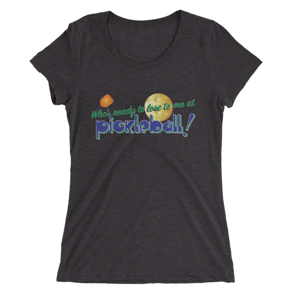 Who's ready to lose to me at Pickleball! Ladies' tri-blend short sleeve t-shirt