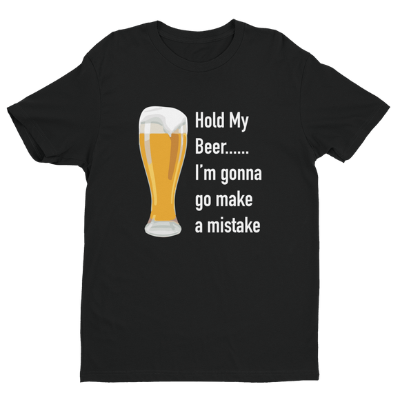 Hold My Beer.... I'm gonna go make a mistake Short Sleeve T-shirt