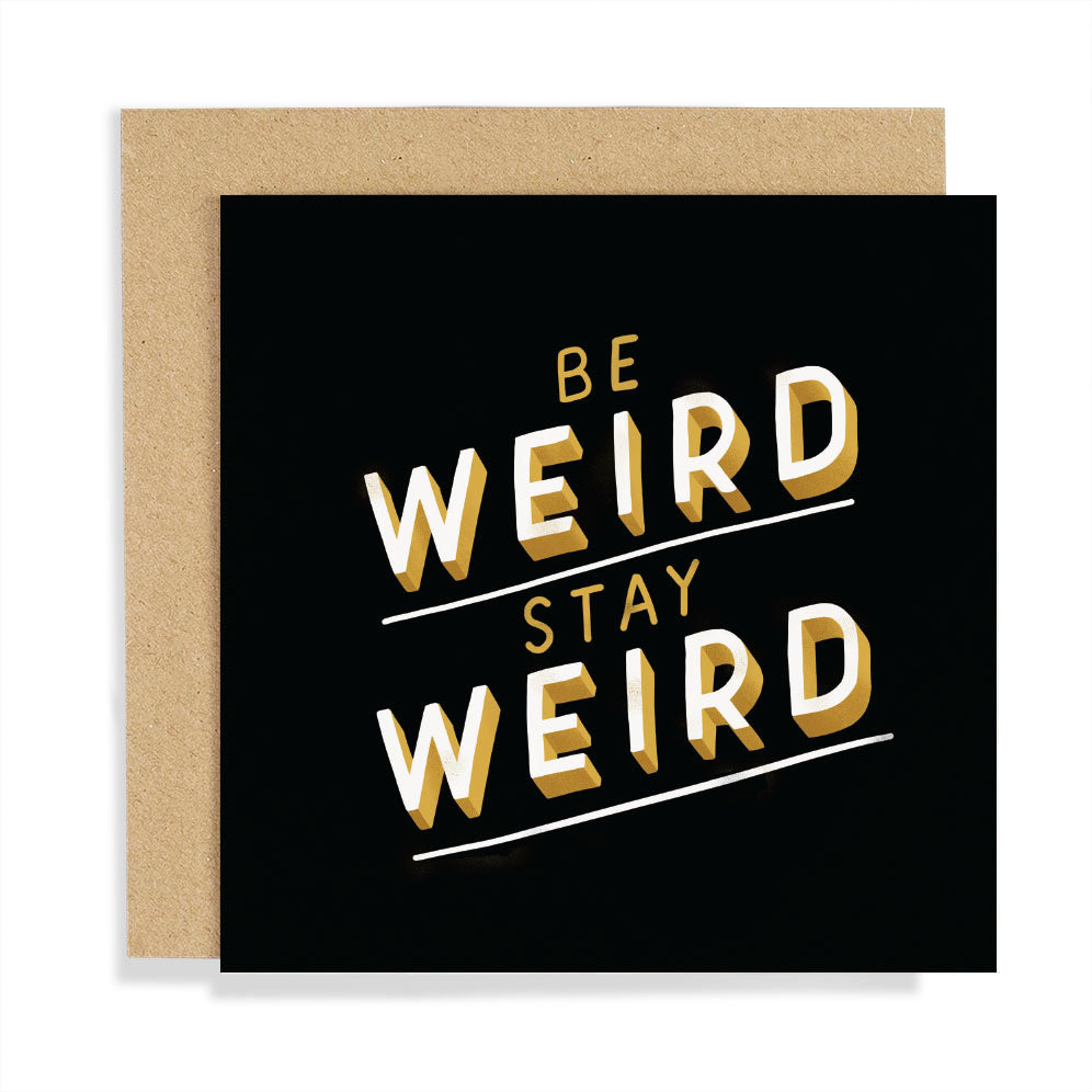 Be Weird Stay Weird Card