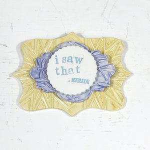 Layered Plaque - I Saw That