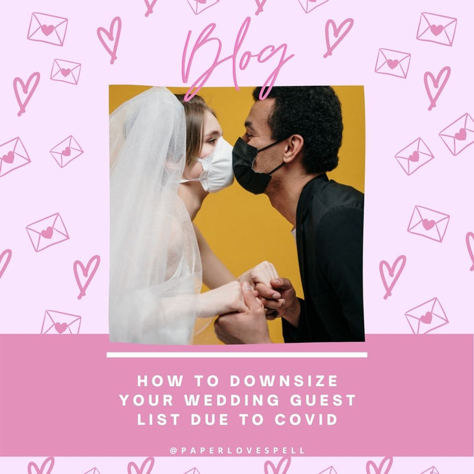 HOW TO DOWNSIZE YOUR WEDDING GUEST LIST DUE TO COVID