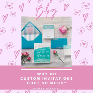 WHY DO CUSTOM INVITATIONS COST SO MUCH?