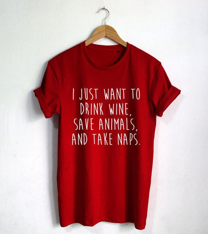 I Just Want to Drink Wine Save Animals and Take Naps T shirt