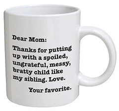 Dear Mom: Thanks for putting up with a bratty child. Love. Your favorite - 11 OZ Coffee Mugs