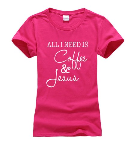 All I Need Is Coffee and Jesus t-shirt