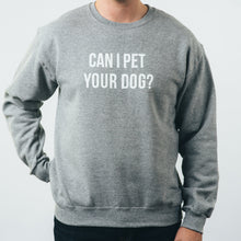 Crew Neck Sweater- Can I Pet Your Dog?