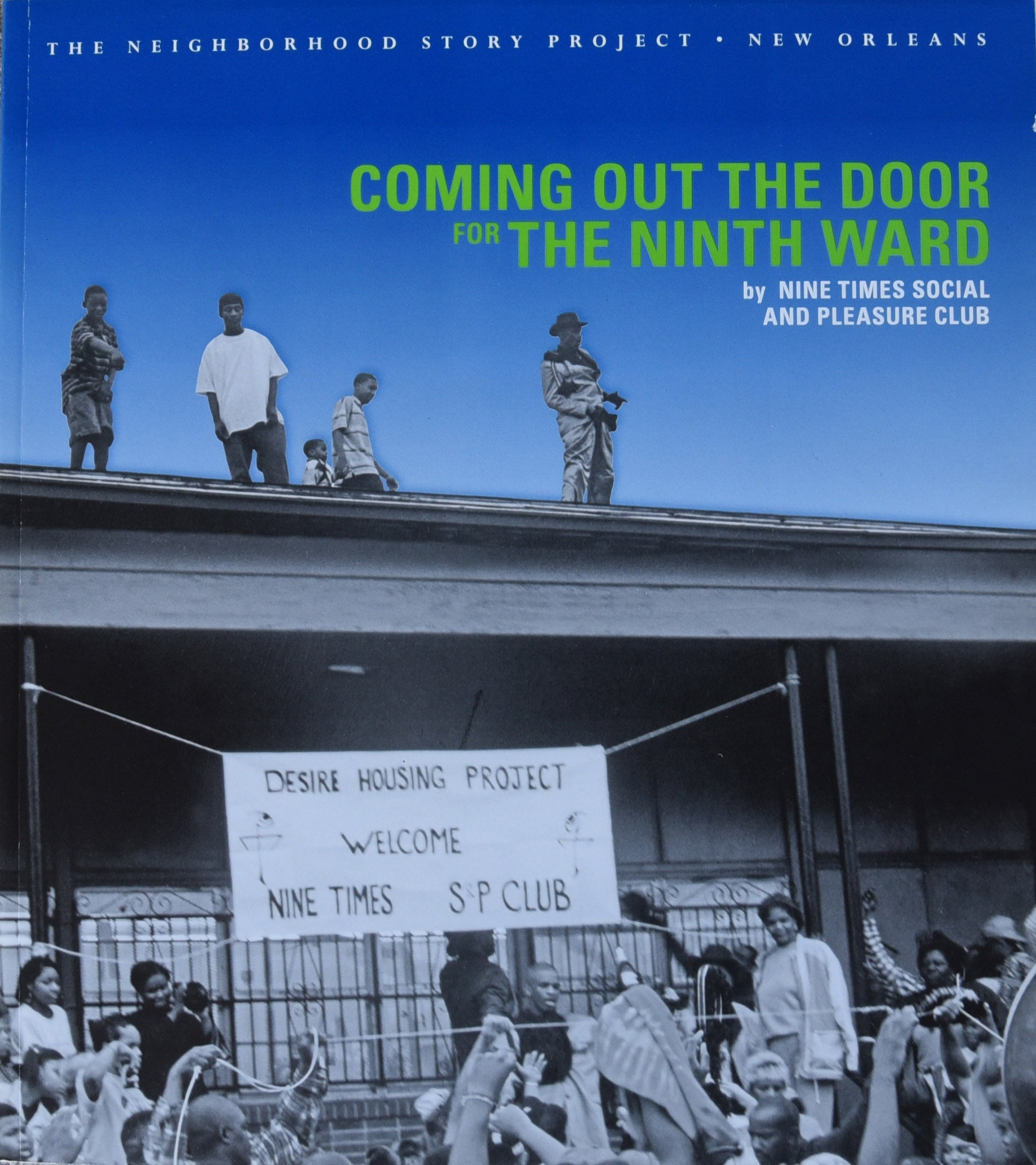 Coming out of the Ninth Ward: Nine Times Social and Pleasure Club (a Neighborhood Story Project book)