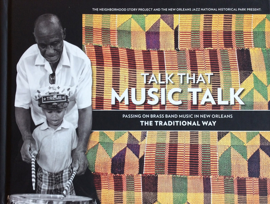 Talk that Music Talk: Passing on Brass Band Music in New Orleans (a Neighborhood Story Project book)