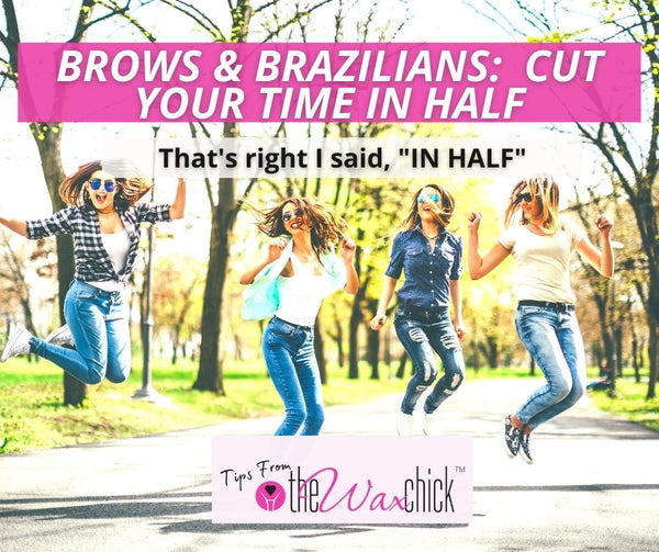 Brows and Brazilians - How to Cut Your Time In HALF!