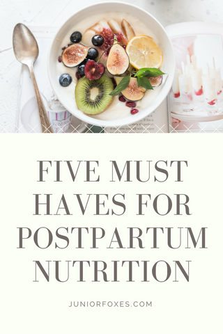 five must haves for postpartum nutrition, new mom nutrition, what to eat postpartum