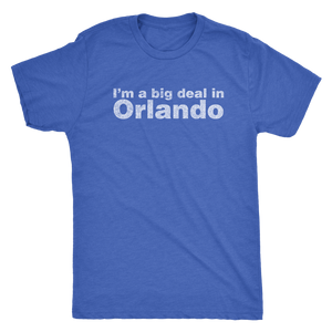 "Retrolando The ""I'm a big deal in Orlando"" Men's Tri-blend Tee"