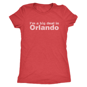 "Retrolando The ""I'm a big deal in Orlando"" Women's Tri-blend Tee"