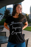 Women's Become. Inspire. Empower. T-Shirt